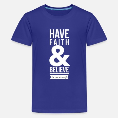 Believe Faith Have faith and believe in yourself - Kids' Premium T-Shirt