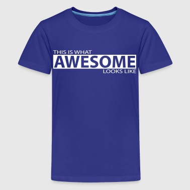 Cool Quote This is what awesome looks like - Kids' Premium T-Shirt