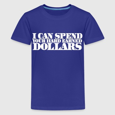 I CAN SPEND YOUR HARD EARNED DOLLARS - Kids' Premium T-Shirt