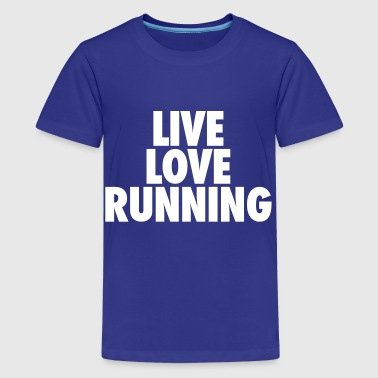 Live Love Run Live Love Running - Kids' Premium T-Shirt