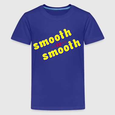 Smooth is Smooth - Kids' Premium T-Shirt