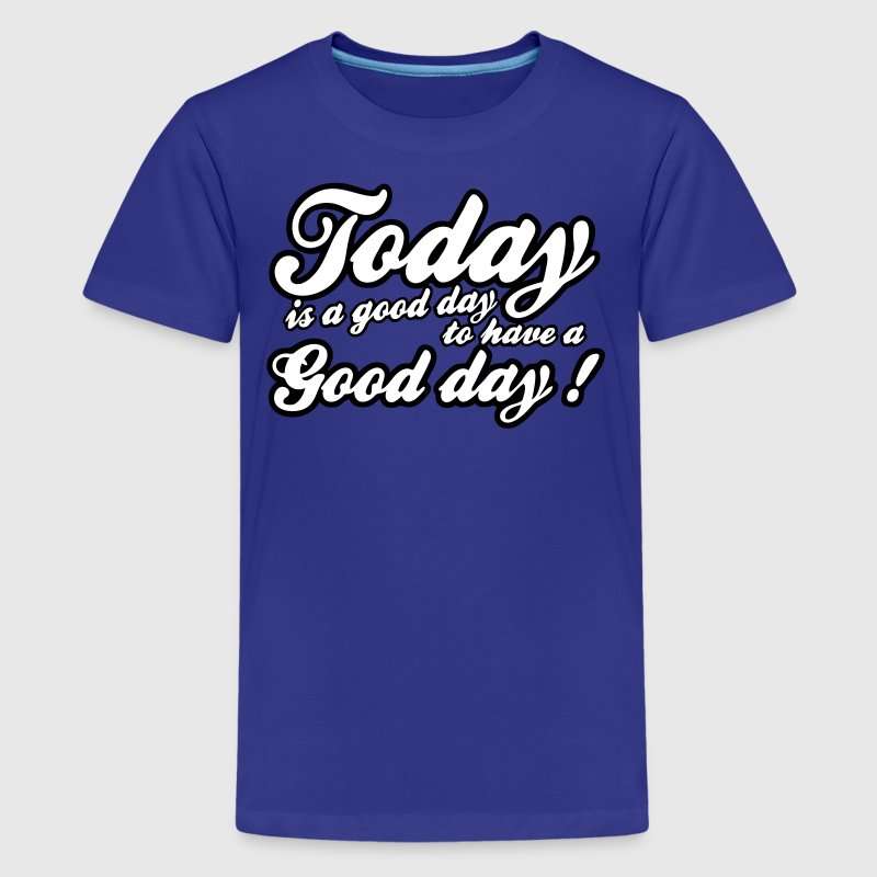 today is a good day - Kids' Premium T-Shirt