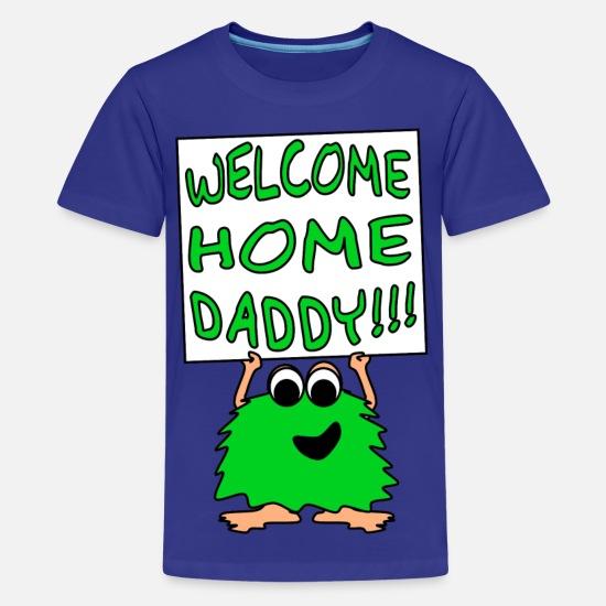 b4ac23fd Welcome Home Daddy Monster 2 Green Kids' Premium T-Shirt | Spreadshirt