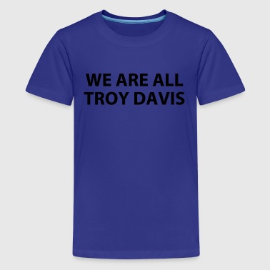 we are all troy davis (RIP...) - Kids' Premium T-Shirt