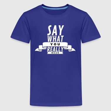 Say what you really mean - Kids' Premium T-Shirt
