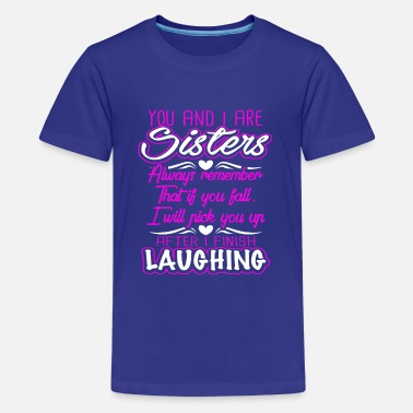 76b019fd2 Cute Sister Sayings If You Fall I Will Pick You Up After I Finish Laughing  -. Kids' Premium T-Shirt