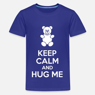 Keep Calm And Hug Me Keep Calm And Hug Me - Kids' Premium T-Shirt