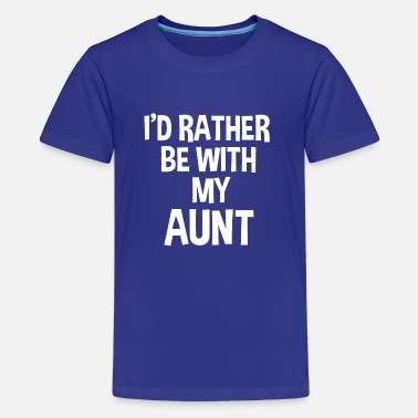 Aunt Kids I'd rather be with my aunt funny kids shirt  - Kids' Premium T-Shirt