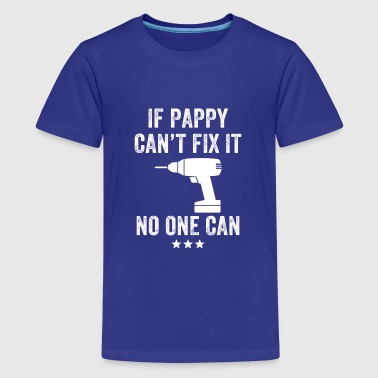 If pappy can't fix it no one can - Kids' Premium T-Shirt