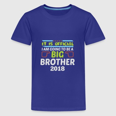 I Am Going To Be A Big Brother It is official. I am going to be a Big Brother 201 - Kids' Premium T-Shirt