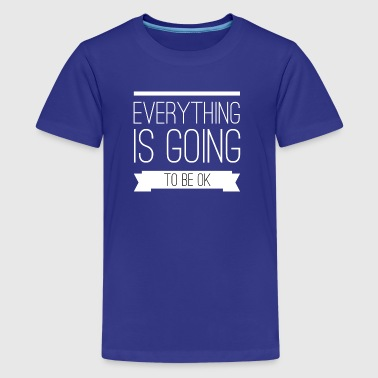 Everything is going to be ok - Kids' Premium T-Shirt