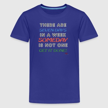 Someday is NOT a Weekday - Kids' Premium T-Shirt