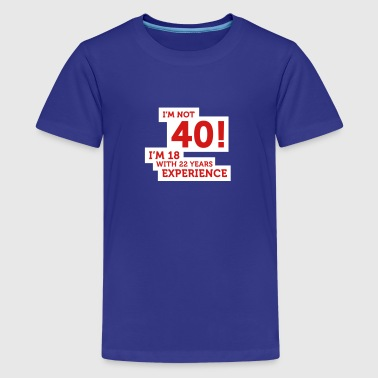 40 Years? I'm 18 With 22 Years Experience! - Kids' Premium T-Shirt