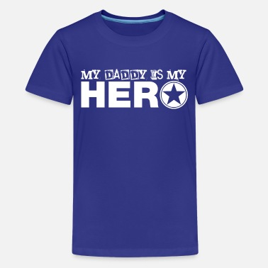Daddy Is My Hero my daddy is my hero - Kids' Premium T-Shirt