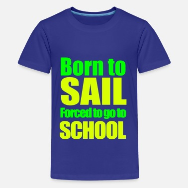 Sail Born to sail school - Kids' Premium T-Shirt
