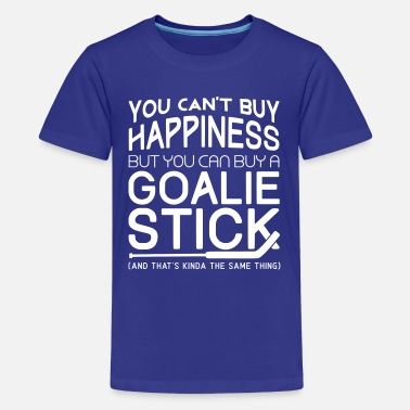 Stick You Can't Buy Happiness (Hockey Goalie) - Kids' Premium T-Shirt