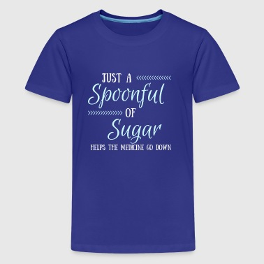 A Spoonful of Sugar Helps the Medicine Go Down - Kids' Premium T-Shirt