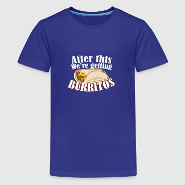 After This Were Getting Burritos Funny Shirt - Kids' Premium T-Shirt