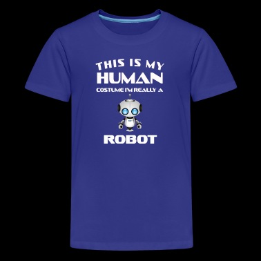 This Is My Human Costume Im Really a robot Gift - Kids' Premium T-Shirt