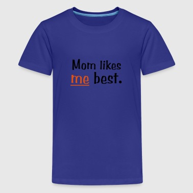 Mom Likes Me Best - Kids' Premium T-Shirt