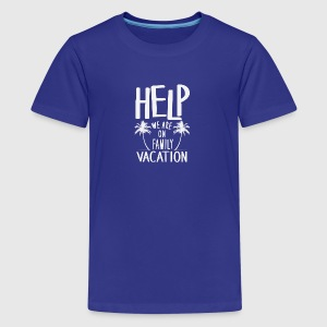 Help We Are On Family Vacation - Kids' Premium T-Shirt