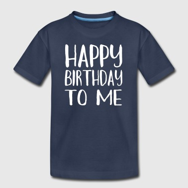 Happy Birthday To Me - Kids' Premium T-Shirt