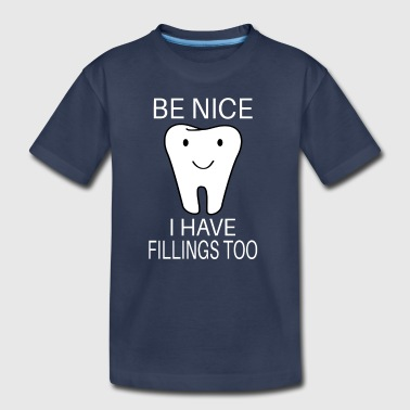 Be Nice I Have Fillings Too - Kids' Premium T-Shirt