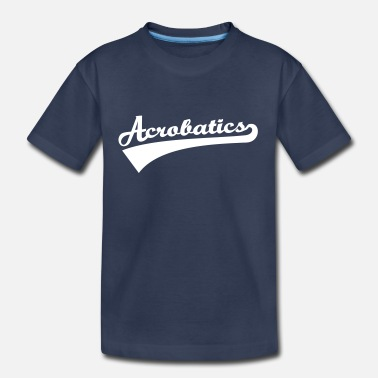 Acrobatic Acrobatics - Kids' Premium T-Shirt