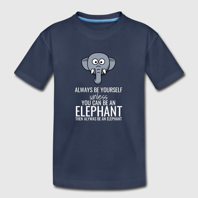 Always Be Yourself Unless You Can Be An Elephant - Kids' Premium T-Shirt