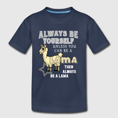 Always Be Yourself Unless You Can Be A Llama Shirt - Kids' Premium T-Shirt