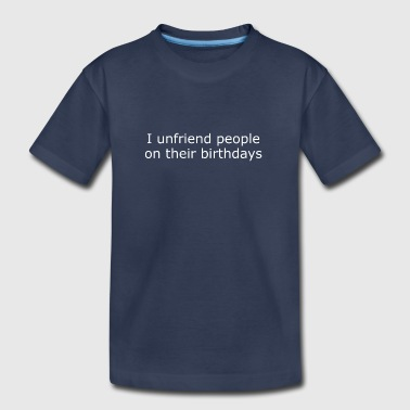Unfriend I unfriend people... - Kids' Premium T-Shirt