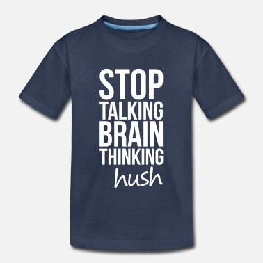 Stop Thinking Stop Talking, Brain Thinking - Kids' Premium T-Shirt