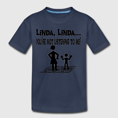 You're Not Listening To Me Linda Funny Tshirt - Kids' Premium T-Shirt
