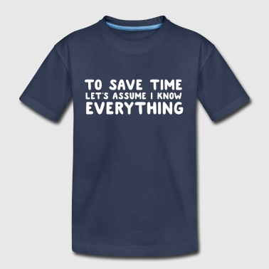 To Save Time Let's Assume I Know Everything - Kids' Premium T-Shirt