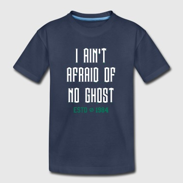 AIN'T AFRAID OF NO GHOST - Kids' Premium T-Shirt