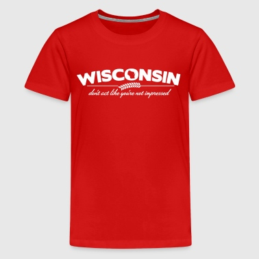 WISCONSIN DON'T ACT LIKE YOU'RE NOT IMPRESSED - Kids' Premium T-Shirt