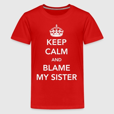 Keep Calm and Blame My Sister - Kids' Premium T-Shirt