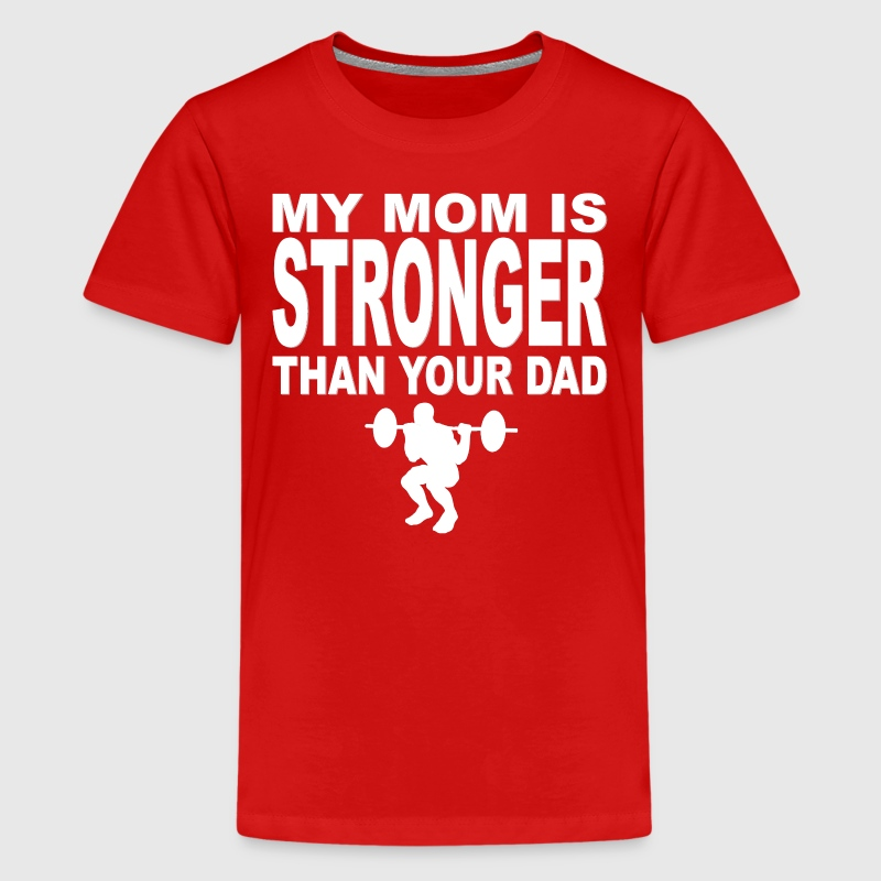 My Mom Is Stronger Than Your Dad - Kids' Premium T-Shirt