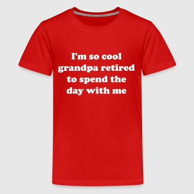 I'm so cool grandpa retired to spend the day w/me - Kids' Premium T-Shirt