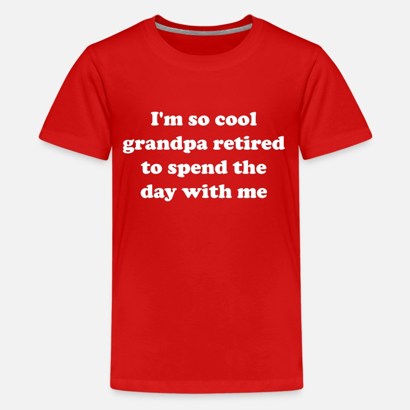 Attitude T-Shirts - I'm so cool grandpa retired to spend the day w/me - Kids' Premium T-Shirt red