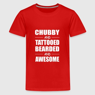 Chubby And Tattooed Bearded And Awesome Tattoo Be - Kids' Premium T-Shirt