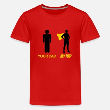 Your Dad My Dad Your Dad - My Dad - Kids' Premium T-Shirt