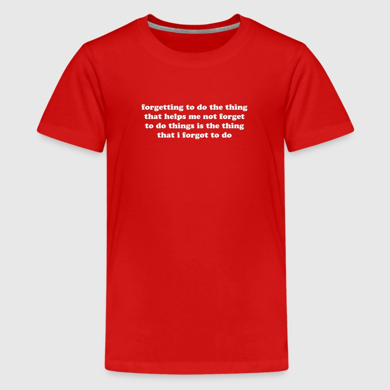 Forgetting not to forget. Funny ADHD quote meme - Kids' Premium T-Shirt
