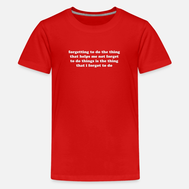 Adhd T-Shirts - Forgetting not to forget. Funny ADHD quote meme - Kids' Premium T-Shirt red