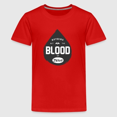Blood Of Jesus Nothing but the Blood of Jesus - Kids' Premium T-Shirt