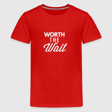 Worth the Wait - Kids' Premium T-Shirt