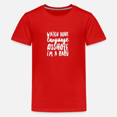 Wife Watch your language asshole I'm a baby - Kids' Premium T-Shirt