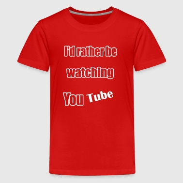 I'd Rather Be Watching You Tube - Kids' Premium T-Shirt