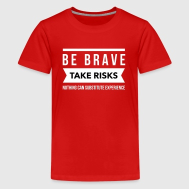 Be brave take risks  - Kids' Premium T-Shirt