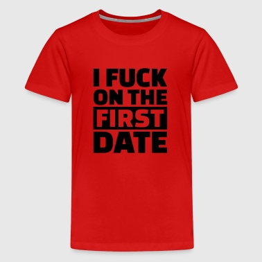 I fuck on the first date - Kids' Premium T-Shirt